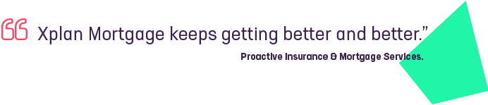 Quote - Xplan Mortgage keeps getting better and better - Proactive Insurance & Mortgage Services